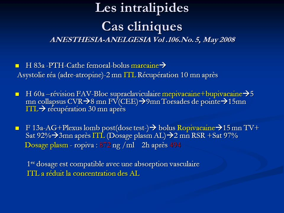 Les intralipides Cas cliniques ANESTHESIA-ANELGESIA Vol.106.No. 5, May 2008 H 83a -PTH-Cathe femoral-bolus marcaine H 83a -PTH-Cathe femoral-bolus mar