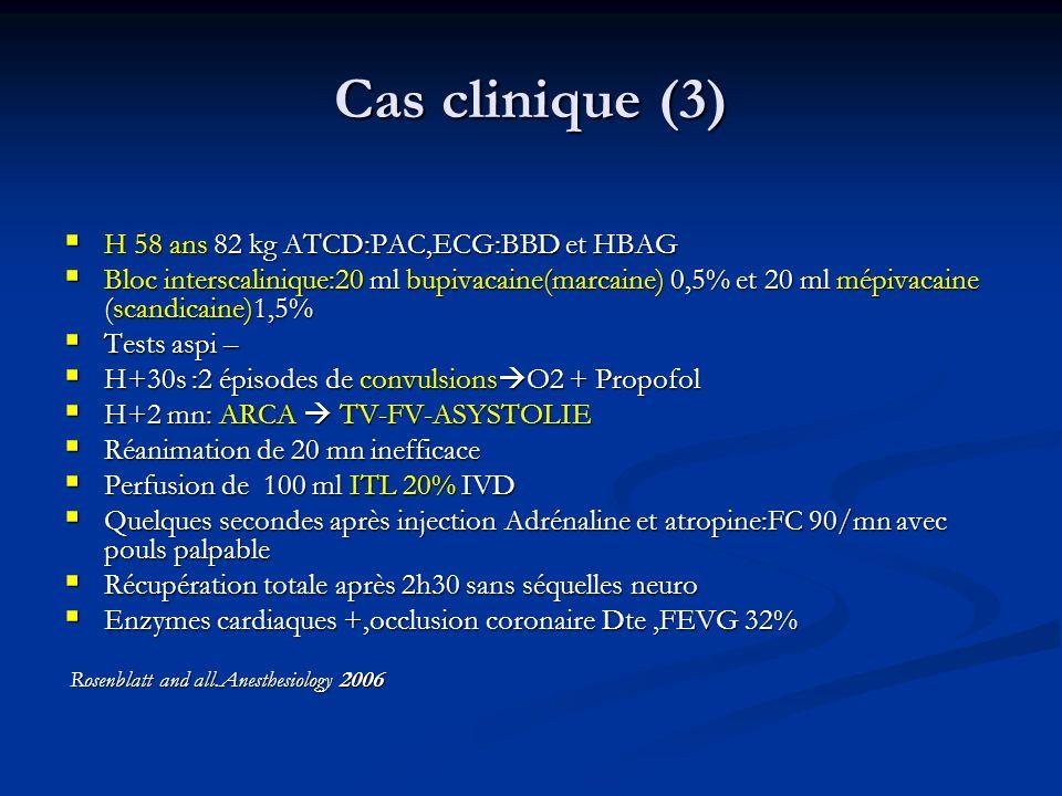 Cas clinique (3) H 58 ans 82 kg ATCD:PAC,ECG:BBD et HBAG H 58 ans 82 kg ATCD:PAC,ECG:BBD et HBAG Bloc interscalinique:20 ml bupivacaine(marcaine) 0,5%