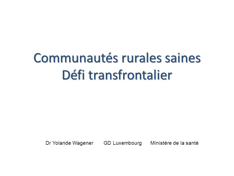 Communautés rurales saines Défi transfrontalier Dr Yolande Wagener GD Luxembourg Ministère de la santé