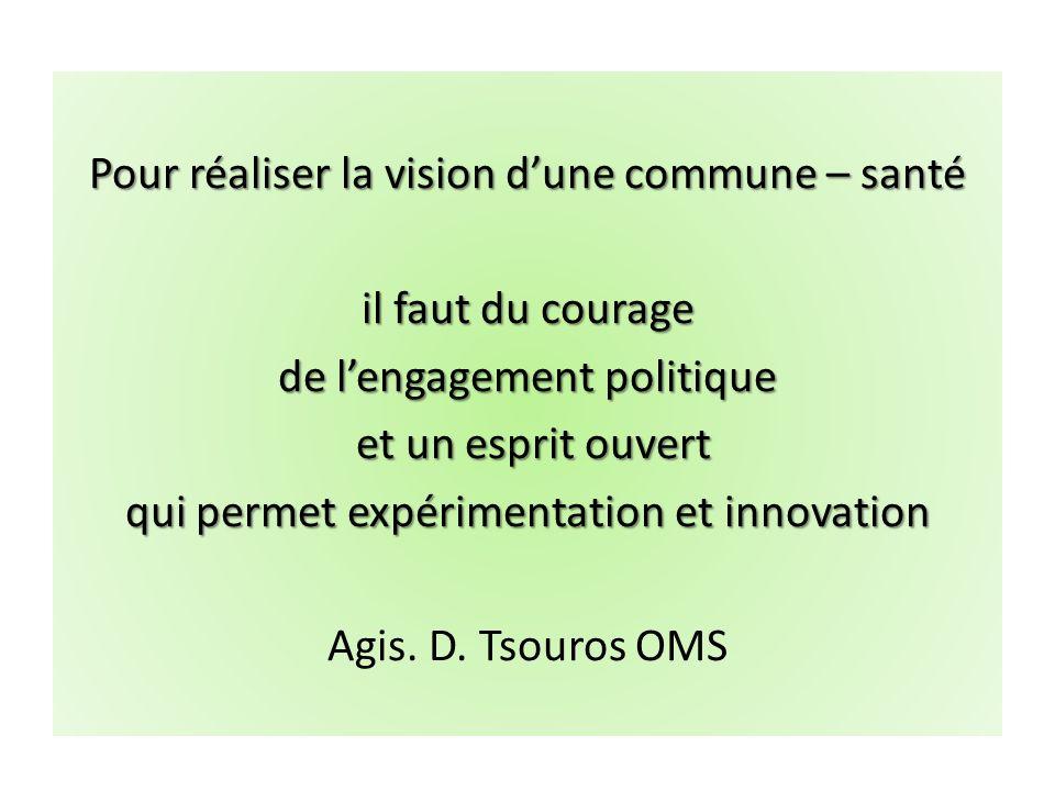 Pour réaliser la vision dune commune – santé il faut du courage de lengagement politique et un esprit ouvert et un esprit ouvert qui permet expériment