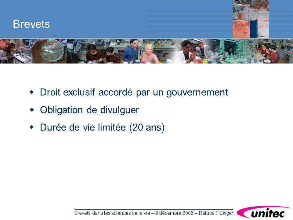 Brevets dans les sciences de la vie – 9 décembre 2005 – Raluca Flükiger Droit exclusif accordé par un gouvernement Obligation de divulguer Durée de vie limitée (20 ans) Brevets
