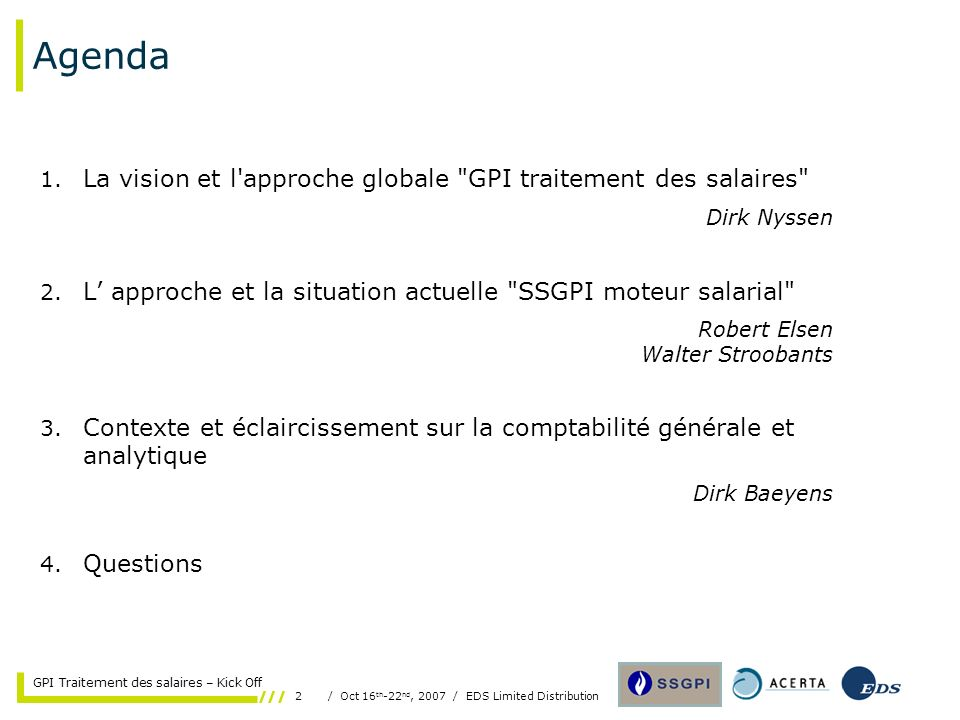 2/ Oct 16 th -22 nd, 2007 / EDS Limited Distribution GPI Traitement des salaires – Kick Off Agenda 1.