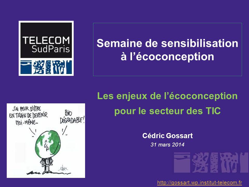 Semaine de sensibilisation à lécoconception Les enjeux de lécoconception pour le secteur des TIC Cédric Gossart 31 mars 2014 http://gossart.wp.institu