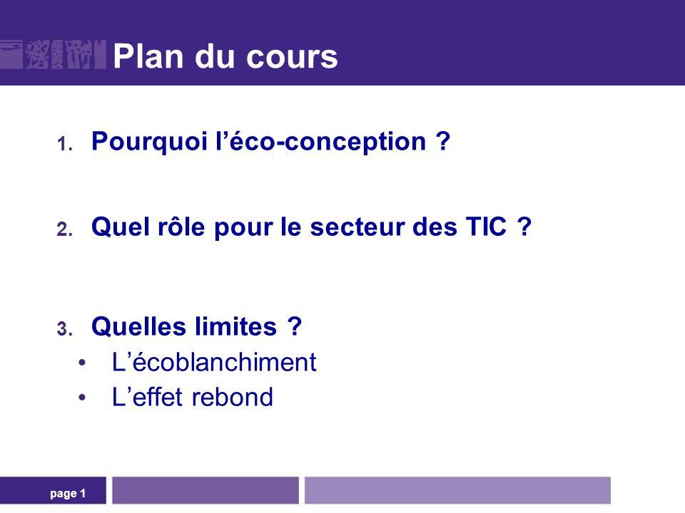 page 1 Plan du cours 1. Pourquoi léco-conception ? 2. Quel rôle pour le secteur des TIC ? 3. Quelles limites ? Lécoblanchiment Leffet rebond