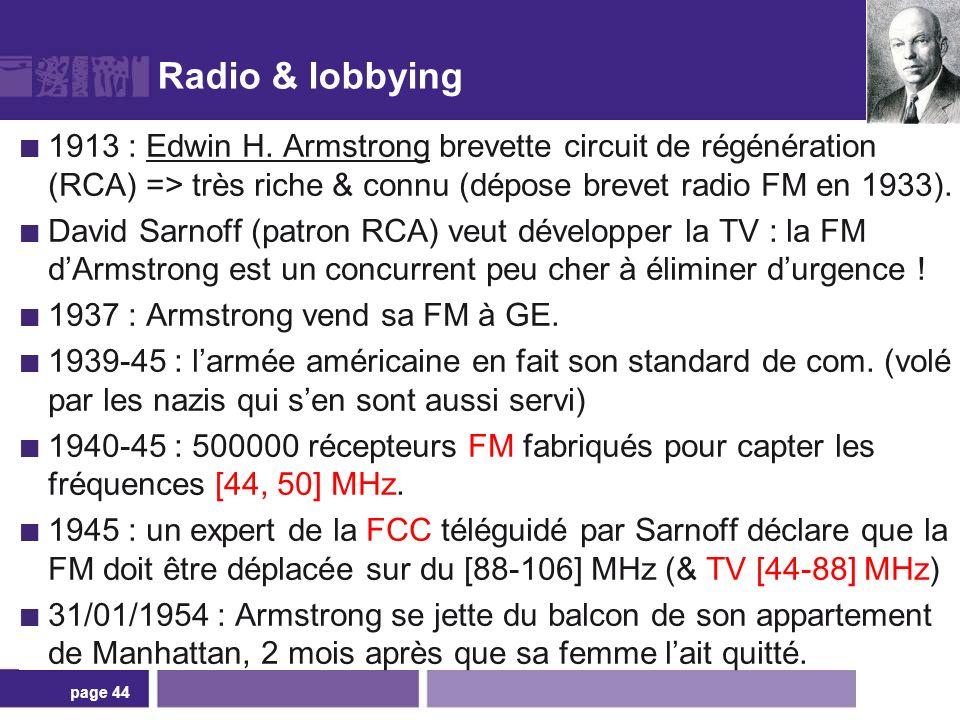 Radio & lobbying 1913 : Edwin H. Armstrong brevette circuit de régénération (RCA) => très riche & connu (dépose brevet radio FM en 1933). David Sarnof