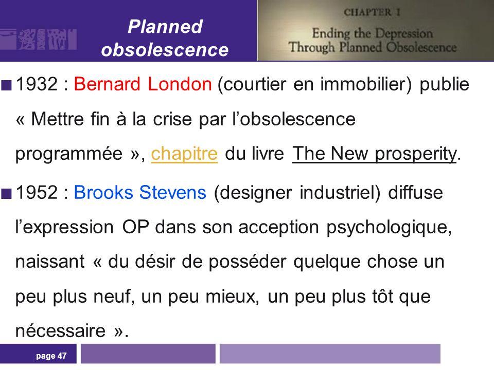 Planned obsolescence 1932 : Bernard London (courtier en immobilier) publie « Mettre fin à la crise par lobsolescence programmée », chapitre du livre T