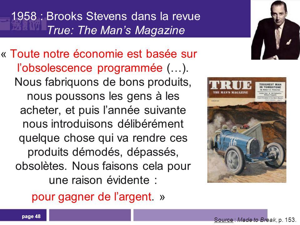 1958 : Brooks Stevens dans la revue True: The Mans Magazine « Toute notre économie est basée sur lobsolescence programmée (…). Nous fabriquons de bons