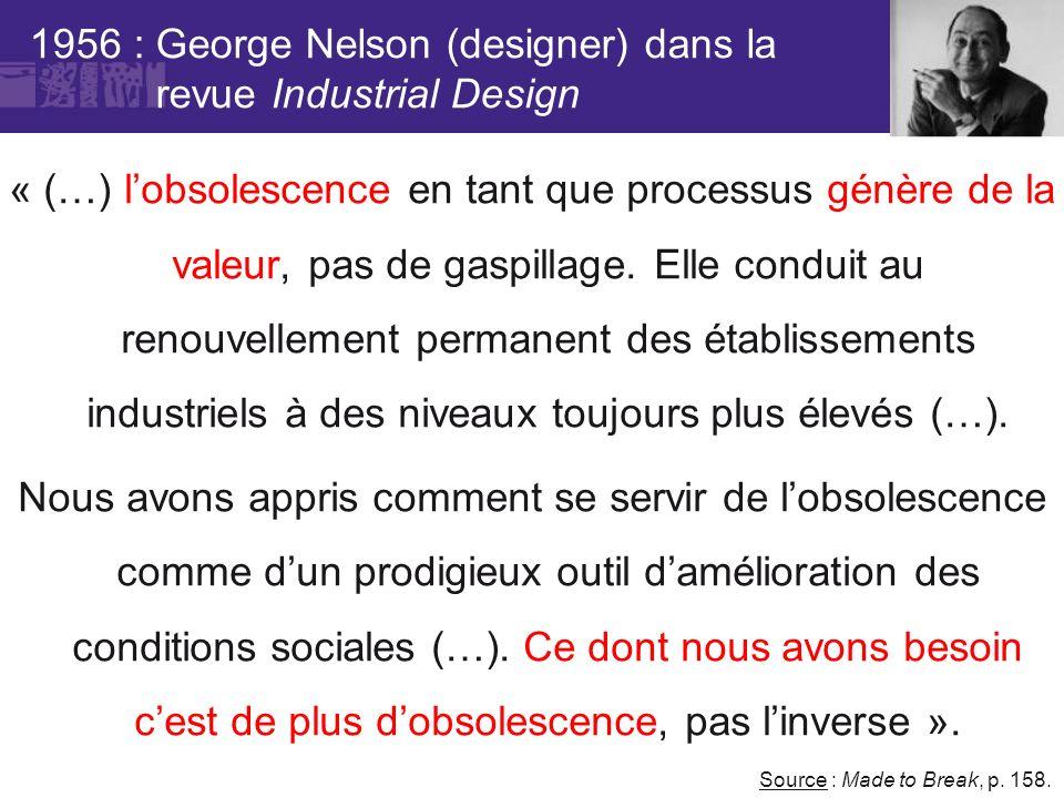 1956 : George Nelson (designer) dans la revue Industrial Design « (…) lobsolescence en tant que processus génère de la valeur, pas de gaspillage. Elle
