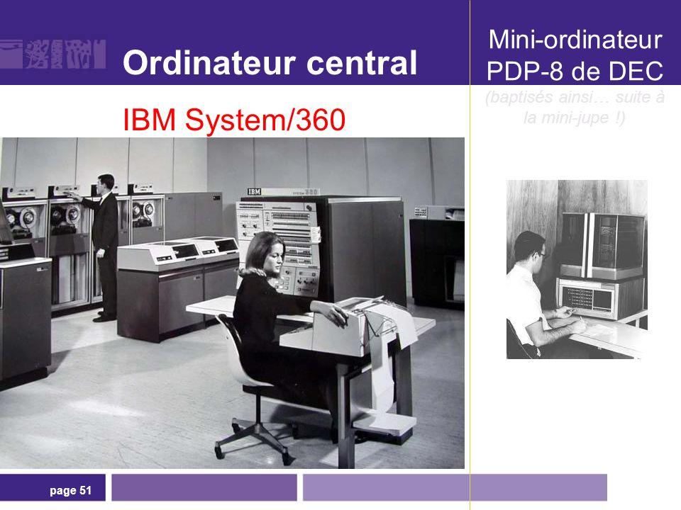 page 51 Mini-ordinateur PDP-8 de DEC (baptisés ainsi… suite à la mini-jupe !) Ordinateur central IBM System/360