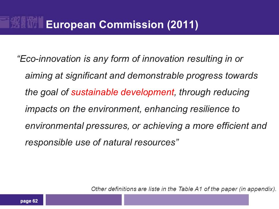 European Commission (2011) Eco-innovation is any form of innovation resulting in or aiming at significant and demonstrable progress towards the goal of sustainable development, through reducing impacts on the environment, enhancing resilience to environmental pressures, or achieving a more efficient and responsible use of natural resources page 62 Other definitions are liste in the Table A1 of the paper (in appendix).