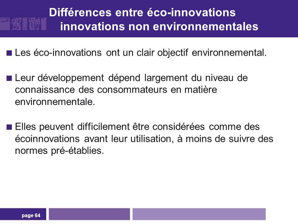 Différences entre éco-innovations innovations non environnementales Les éco-innovations ont un clair objectif environnemental. Leur développement dépe