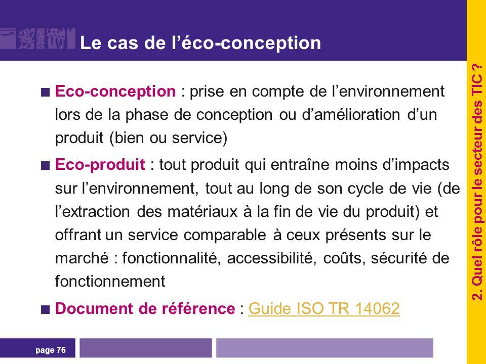 page 76 Le cas de léco-conception Eco-conception : prise en compte de lenvironnement lors de la phase de conception ou damélioration dun produit (bien