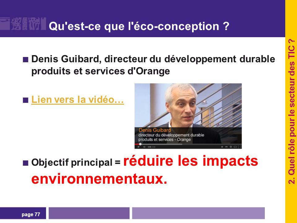 page 77 Qu'est-ce que l'éco-conception ? Denis Guibard, directeur du développement durable produits et services d'Orange Lien vers la vidéo… Objectif