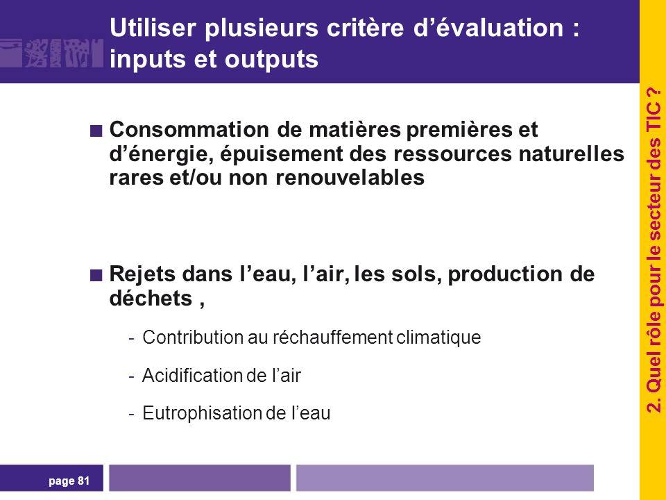 page 81 Utiliser plusieurs critère dévaluation : inputs et outputs Consommation de matières premières et dénergie, épuisement des ressources naturelle