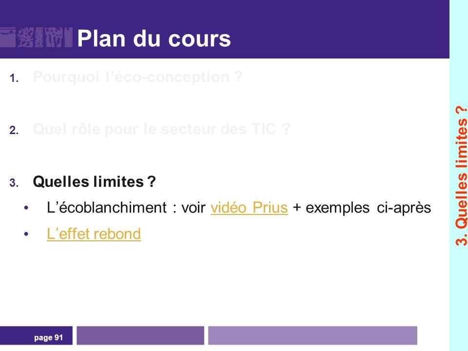 page 91 Plan du cours 1. Pourquoi léco-conception ? 2. Quel rôle pour le secteur des TIC ? 3. Quelles limites ? Lécoblanchiment : voir vidéo Prius + e