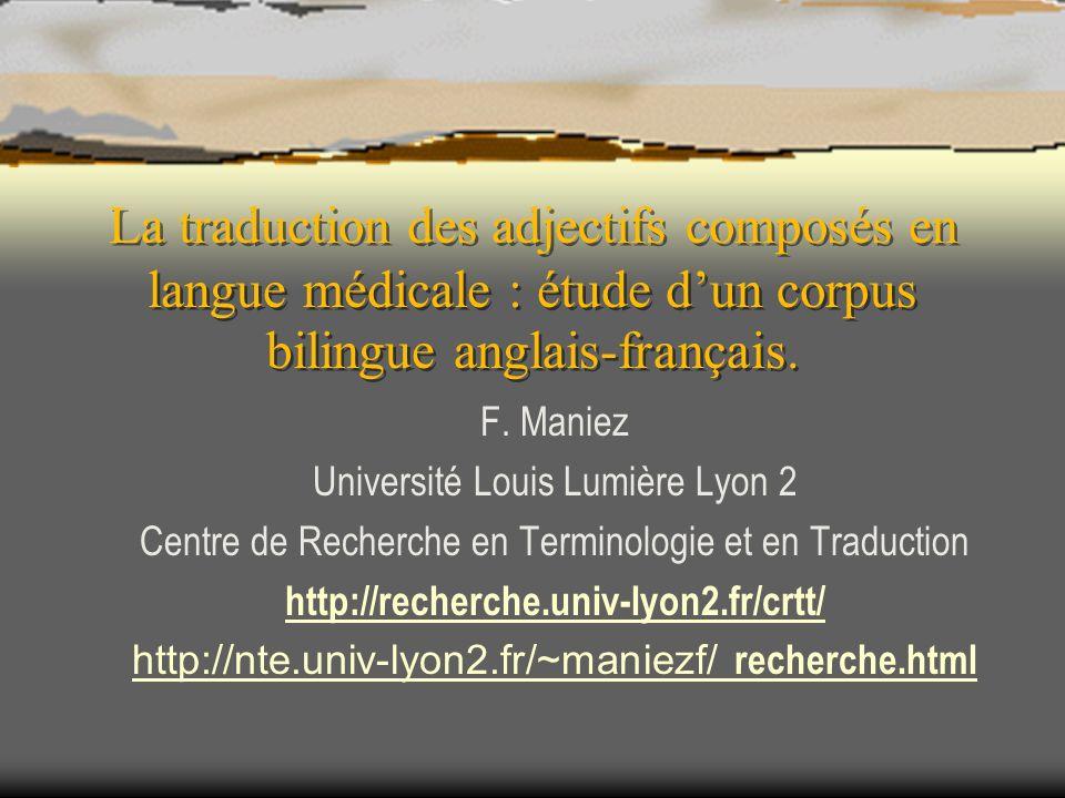 La traduction des adjectifs composés en langue médicale : étude dun corpus bilingue anglais-français. F. Maniez Université Louis Lumière Lyon 2 Centre