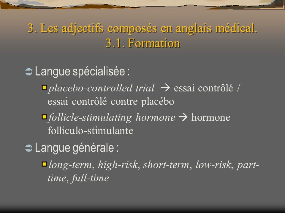 3. Les adjectifs composés en anglais médical. 3.1. Formation Langue spécialisée : placebo-controlled trial essai contrôlé / essai contrôlé contre plac