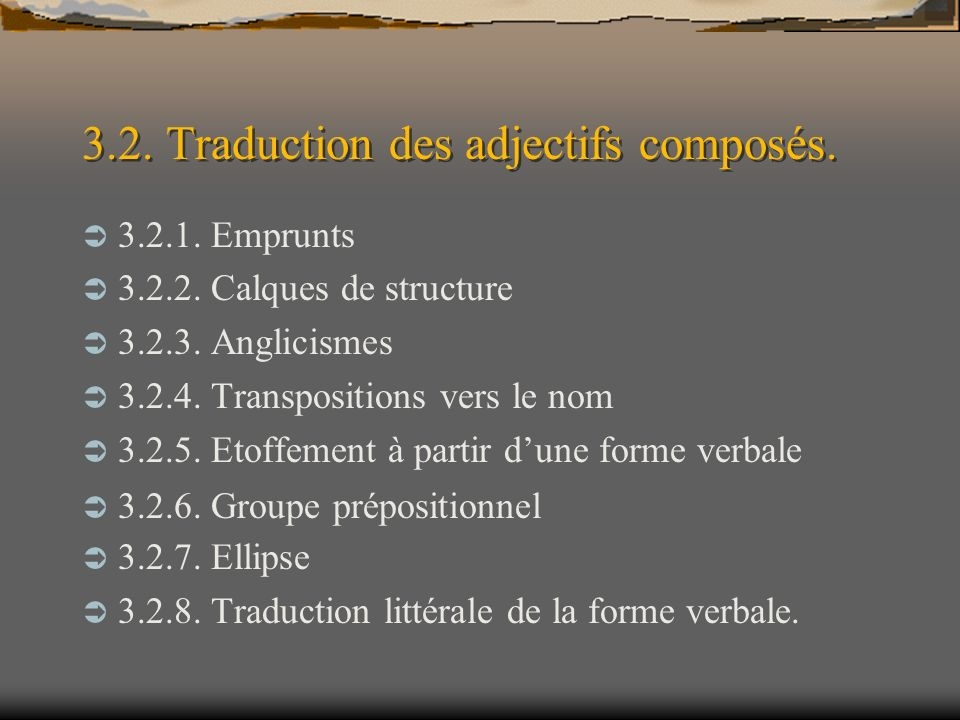 3.2. Traduction des adjectifs composés. 3.2.1. Emprunts 3.2.2. Calques de structure 3.2.3. Anglicismes 3.2.4. Transpositions vers le nom 3.2.5. Etoffe