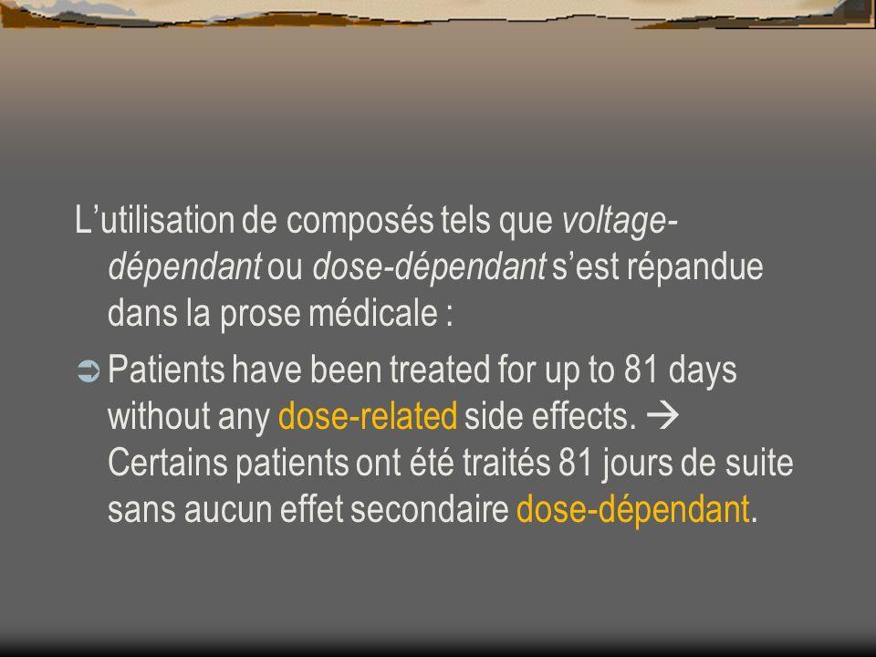 Lutilisation de composés tels que voltage- dépendant ou dose-dépendant sest répandue dans la prose médicale : Patients have been treated for up to 81