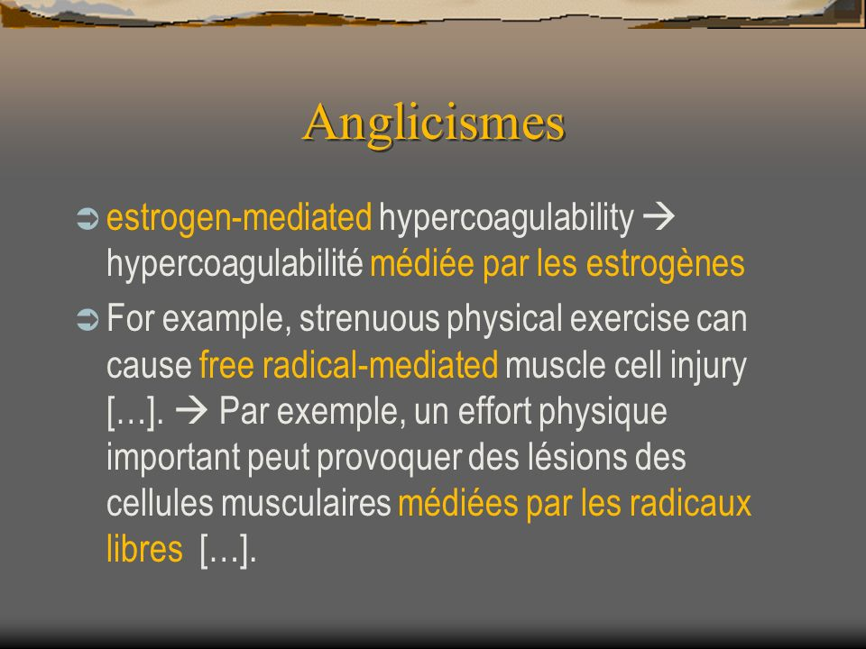 Anglicismes estrogen-mediated hypercoagulability hypercoagulabilité médiée par les estrogènes For example, strenuous physical exercise can cause free radical-mediated muscle cell injury […].