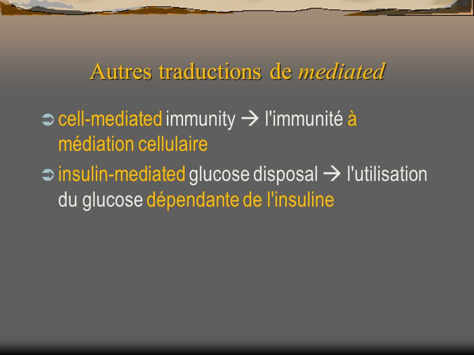 Autres traductions de mediated cell-mediated immunity l immunité à médiation cellulaire insulin-mediated glucose disposal l utilisation du glucose dépendante de l insuline
