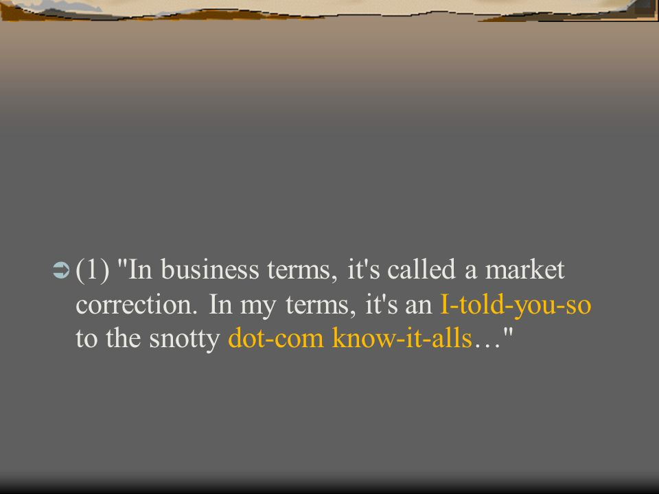 (1) In business terms, it s called a market correction.