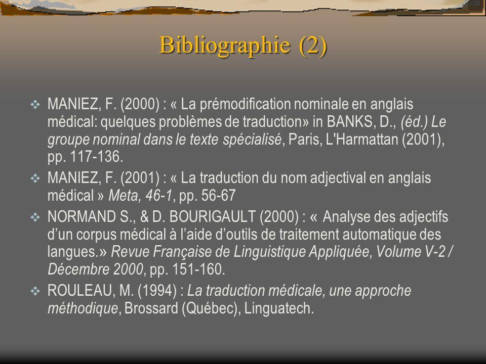 Bibliographie (2) MANIEZ, F. (2000) : « La prémodification nominale en anglais médical: quelques problèmes de traduction» in BANKS, D., (éd.) Le group