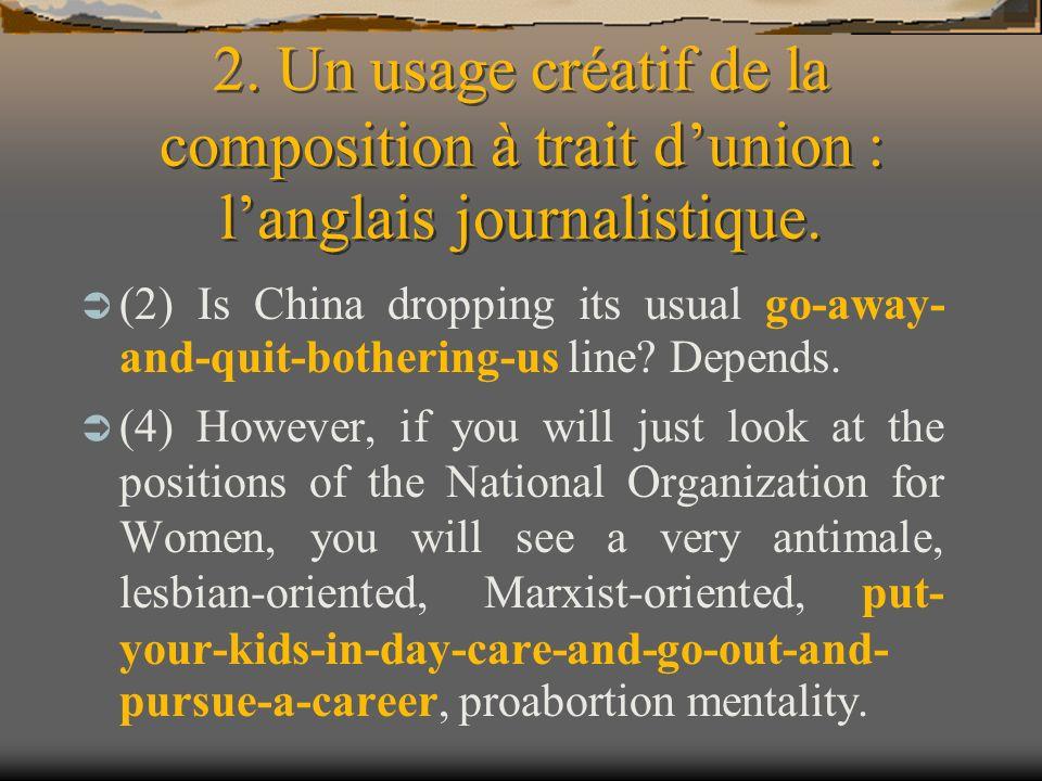 2. Un usage créatif de la composition à trait dunion : langlais journalistique. (2) Is China dropping its usual go-away- and-quit-bothering-us line? D