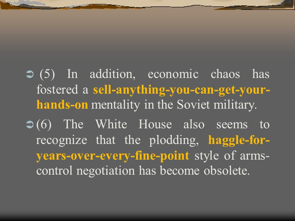 (5) In addition, economic chaos has fostered a sell-anything-you-can-get-your- hands-on mentality in the Soviet military.