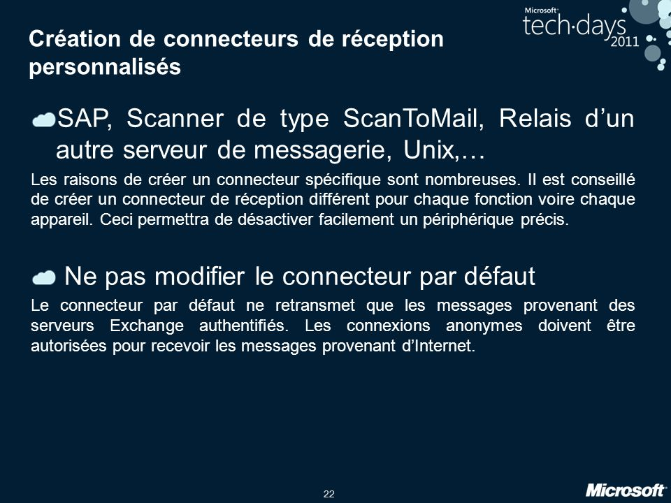 22 Création de connecteurs de réception personnalisés SAP, Scanner de type ScanToMail, Relais dun autre serveur de messagerie, Unix,… Les raisons de créer un connecteur spécifique sont nombreuses.