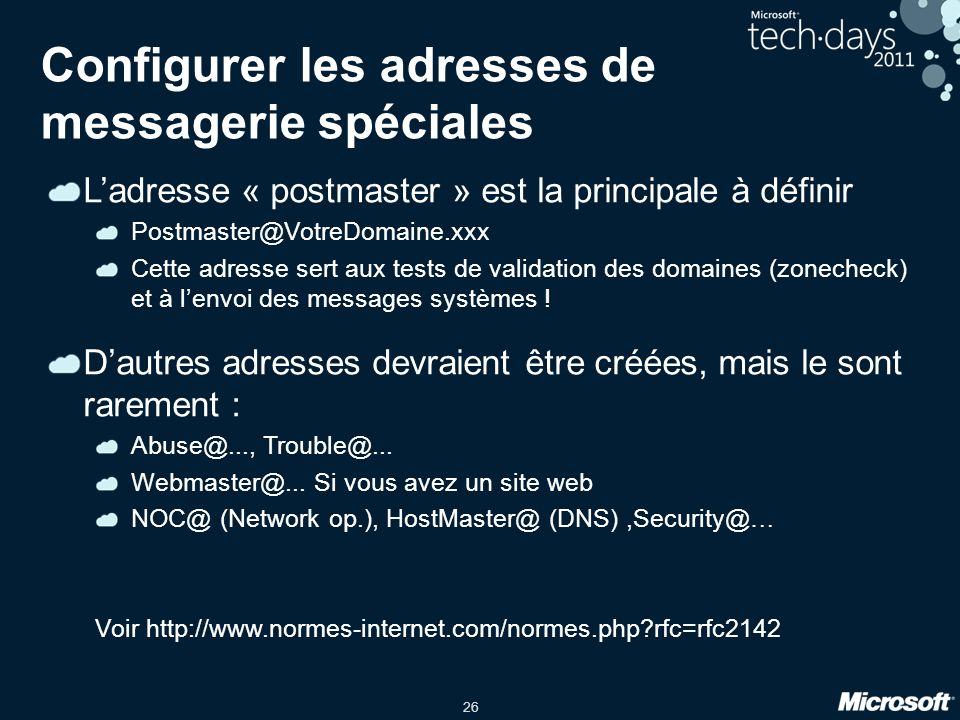 26 Configurer les adresses de messagerie spéciales Ladresse « postmaster » est la principale à définir Postmaster@VotreDomaine.xxx Cette adresse sert aux tests de validation des domaines (zonecheck) et à lenvoi des messages systèmes .