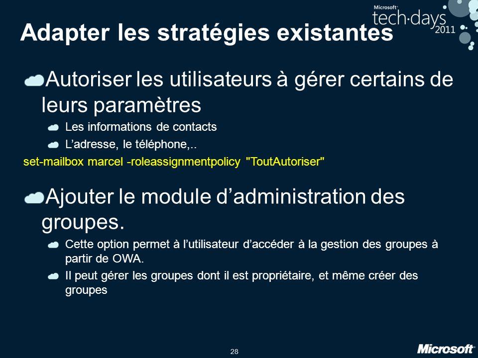28 Adapter les stratégies existantes Autoriser les utilisateurs à gérer certains de leurs paramètres Les informations de contacts Ladresse, le téléphone,..