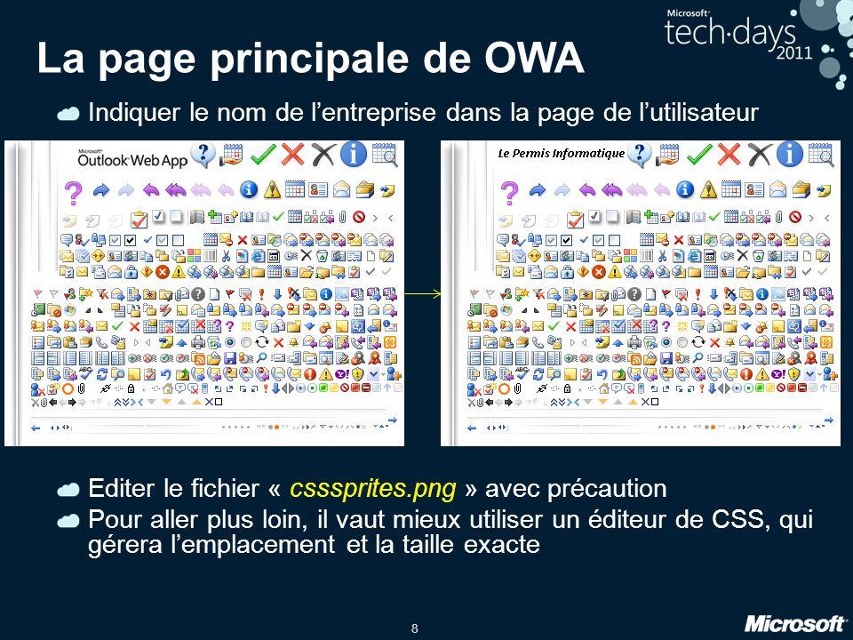 8 La page principale de OWA Indiquer le nom de lentreprise dans la page de lutilisateur Editer le fichier « csssprites.png » avec précaution Pour aller plus loin, il vaut mieux utiliser un éditeur de CSS, qui gérera lemplacement et la taille exacte