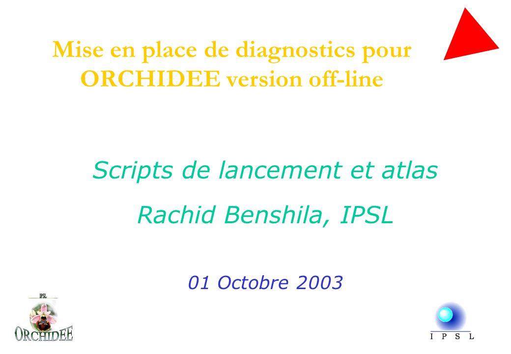 Mise en place de diagnostics pour ORCHIDEE version off-line Scripts de lancement et atlas Rachid Benshila, IPSL 01 Octobre 2003