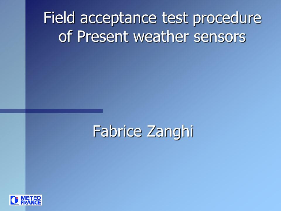 Field acceptance test procedure of Present weather sensors Fabrice Zanghi