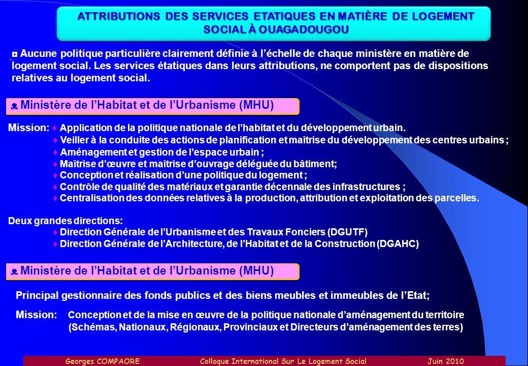 ATTRIBUTIONS DES SERVICES ETATIQUES EN MATIÈRE DE LOGEMENT SOCIAL À OUAGADOUGOU Ministère de lHabitat et de lUrbanisme (MHU) - Aucune politique partic