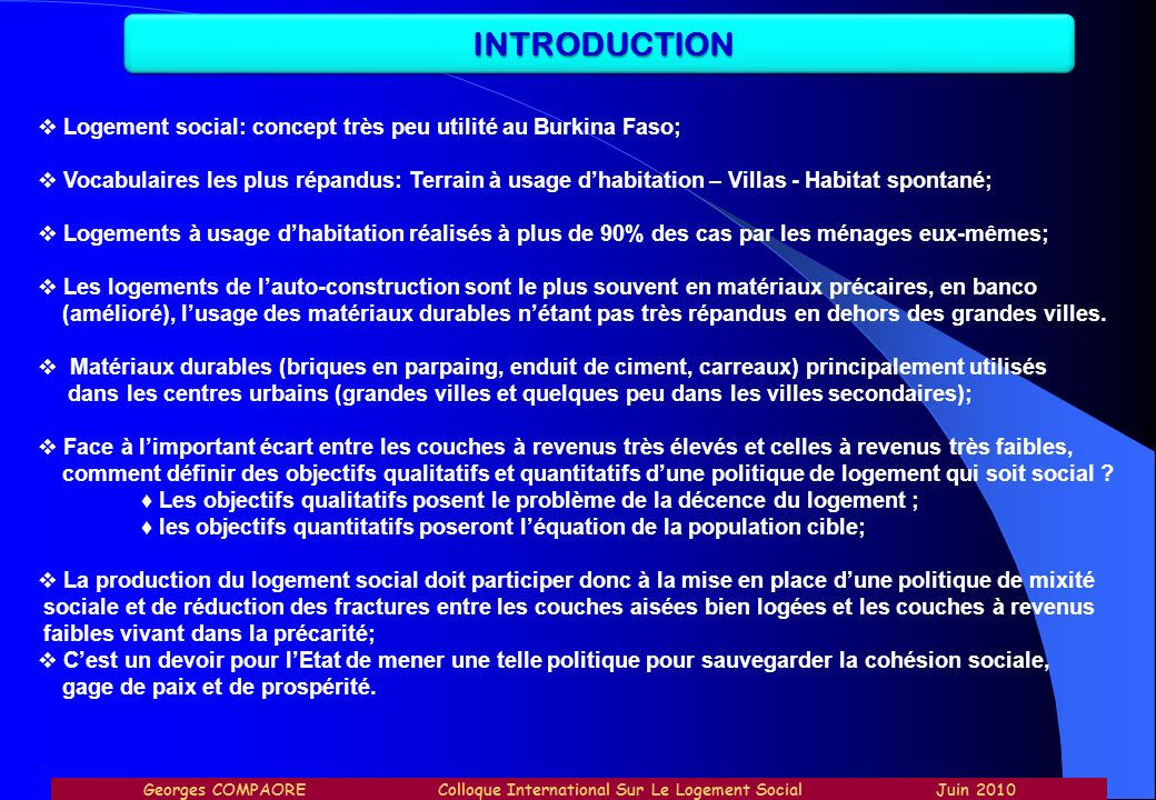 INTRODUCTION Logement social: concept très peu utilité au Burkina Faso; Vocabulaires les plus répandus: Terrain à usage dhabitation – Villas - Habitat