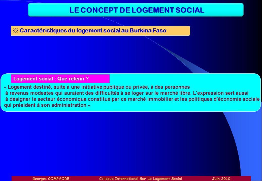 LE CONCEPT DE LOGEMENT SOCIAL Caractéristiques du logement social au Burkina Faso Logement social : Que retenir ? « Logement destiné, suite à une init