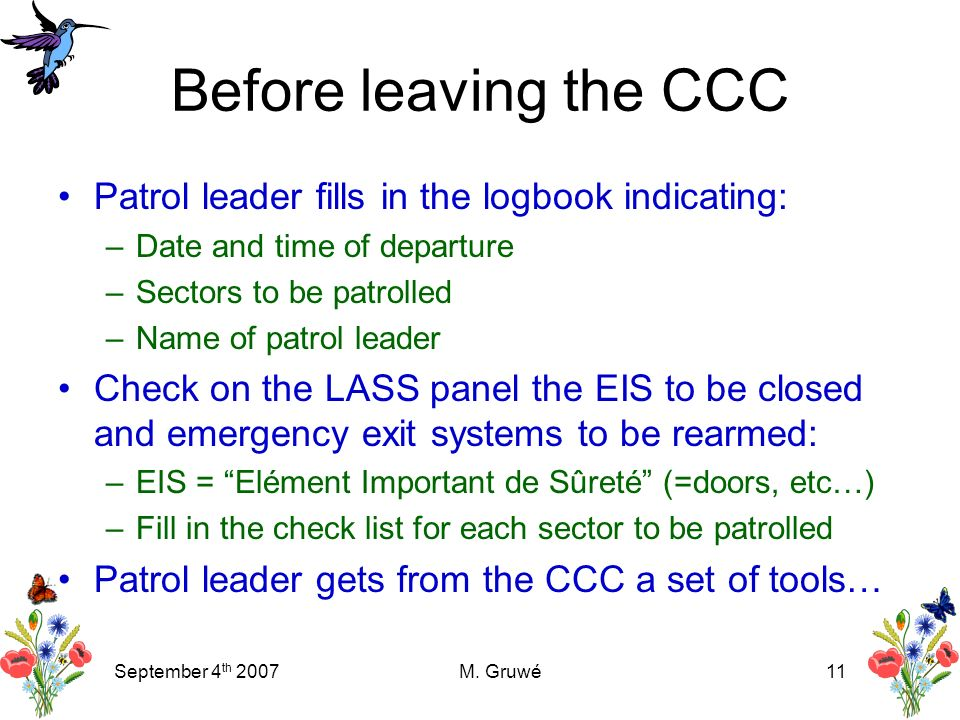 September 4 th 2007M. Gruwé11 Before leaving the CCC Patrol leader fills in the logbook indicating: –Date and time of departure –Sectors to be patroll
