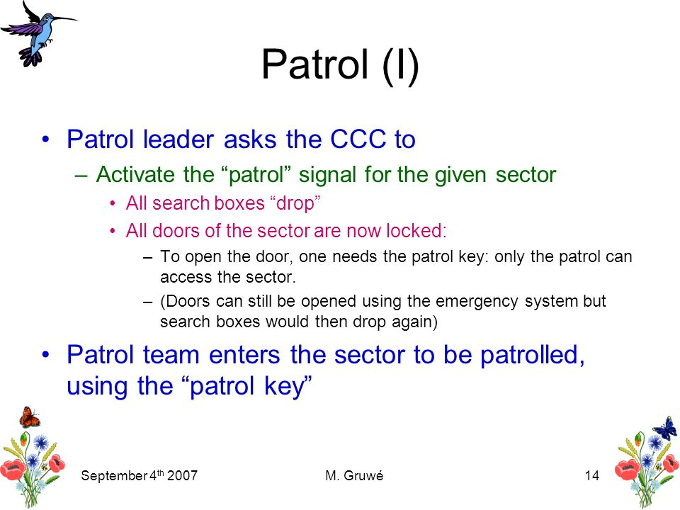 September 4 th 2007M. Gruwé14 Patrol (I) Patrol leader asks the CCC to –Activate the patrol signal for the given sector All search boxes drop All door