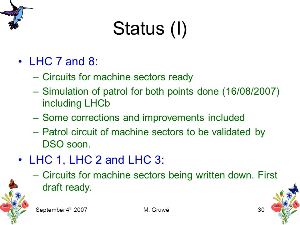 September 4 th 2007M. Gruwé30 Status (I) LHC 7 and 8: –Circuits for machine sectors ready –Simulation of patrol for both points done (16/08/2007) incl
