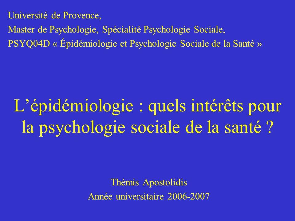 Lépidémiologie : quels intérêts pour la psychologie sociale de la santé ? Thémis Apostolidis Année universitaire 2006-2007 Université de Provence, Mas
