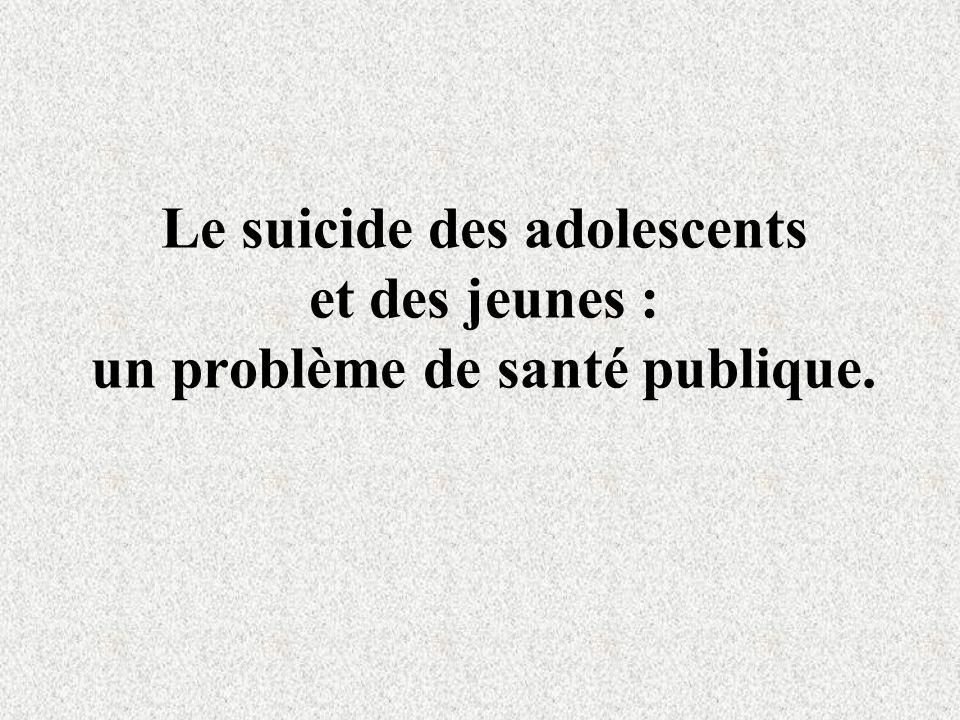 Le suicide des adolescents et des jeunes : un problème de santé publique.