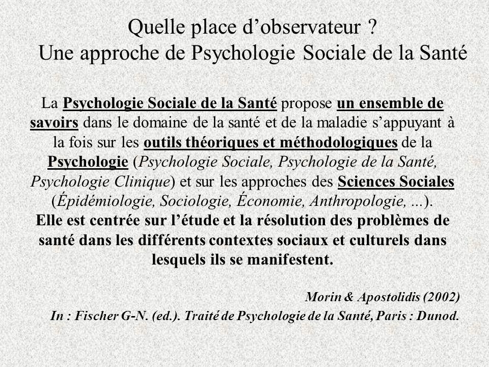 Quelle place dobservateur ? Une approche de Psychologie Sociale de la Santé La Psychologie Sociale de la Santé propose un ensemble de savoirs dans le