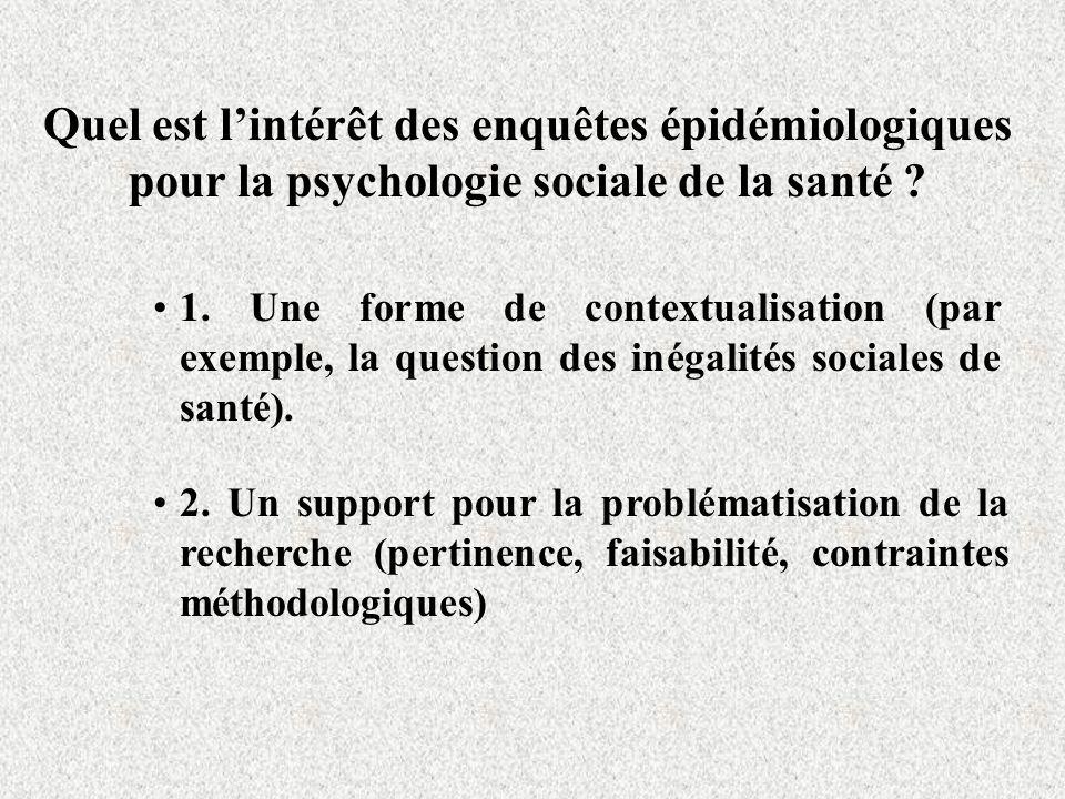 Quel est lintérêt des enquêtes épidémiologiques pour la psychologie sociale de la santé ? 1. Une forme de contextualisation (par exemple, la question