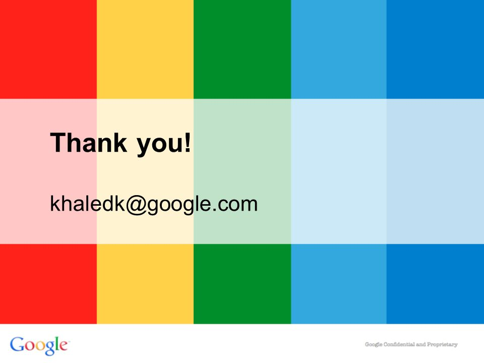 Thank you! khaledk@google.com
