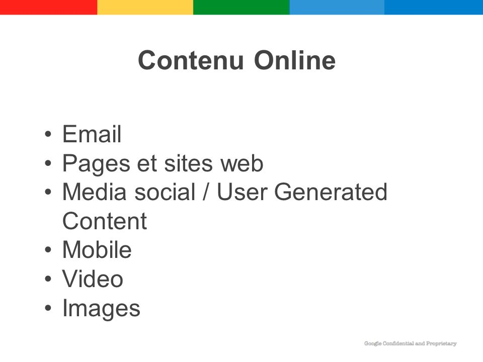 Contenu Online Email Pages et sites web Media social / User Generated Content Mobile Video Images