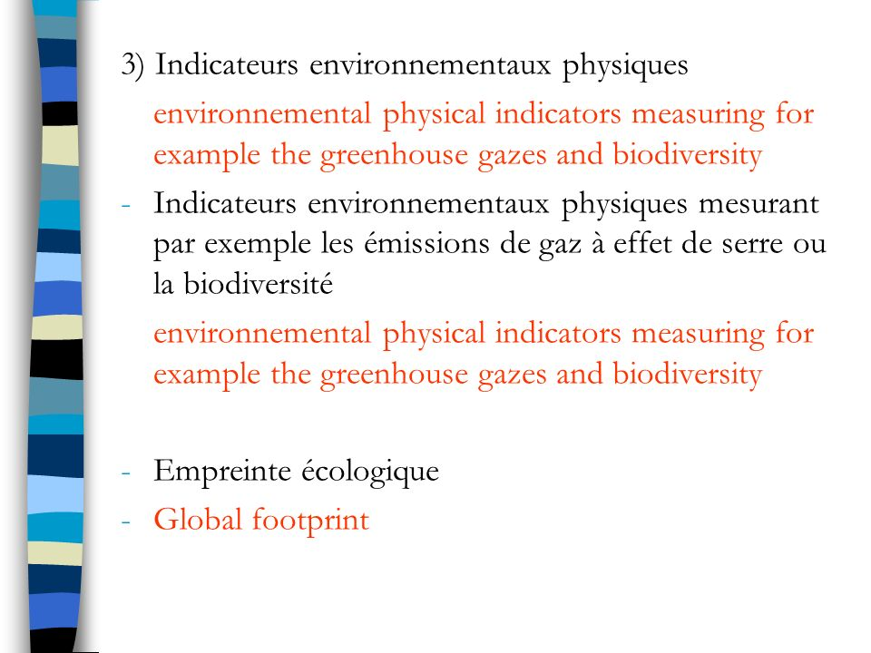 3) Indicateurs environnementaux physiques environnemental physical indicators measuring for example the greenhouse gazes and biodiversity -Indicateurs