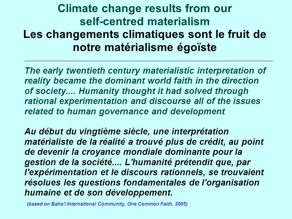 Climate change results from our self-centred materialism Les changements climatiques sont le fruit de notre matérialisme égoïste The early twentieth century materialistic interpretation of reality became the dominant world faith in the direction of society....