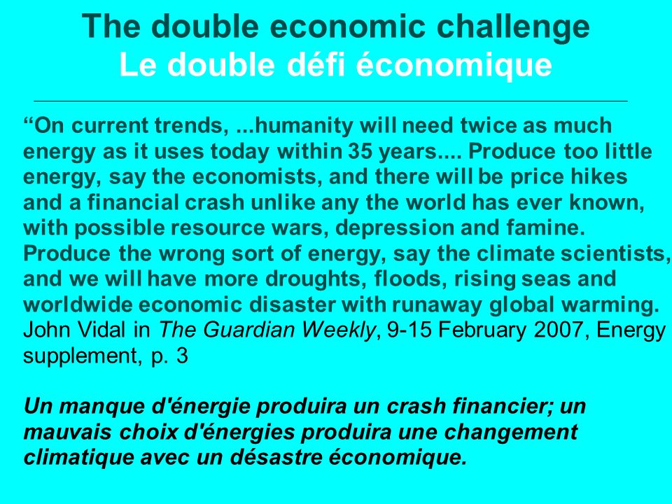 The double economic challenge Le double défi économique On current trends,...humanity will need twice as much energy as it uses today within 35 years.